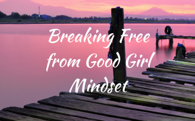 Ending the Good Girl Mindset