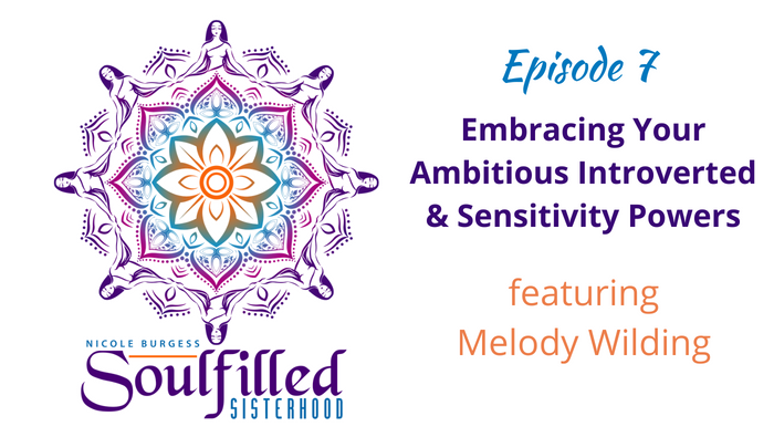 Ep 7 Embracing your ambitious introverted and sensitivity powers with melody wilding