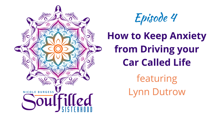 Ep 4 How to keep anxiety from driving your car called life