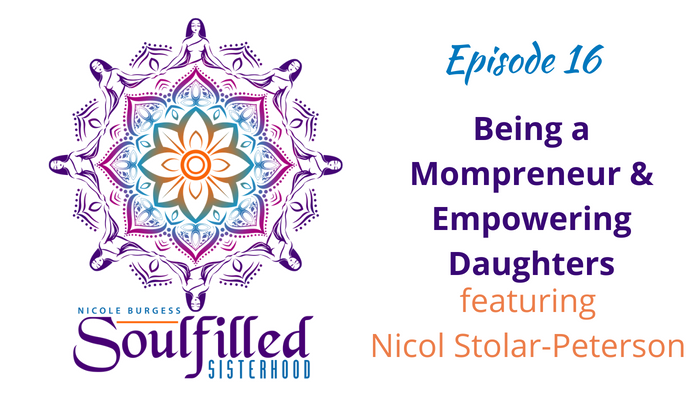 Ep 16 Being a mompreneur and empowering daughters with Nicol