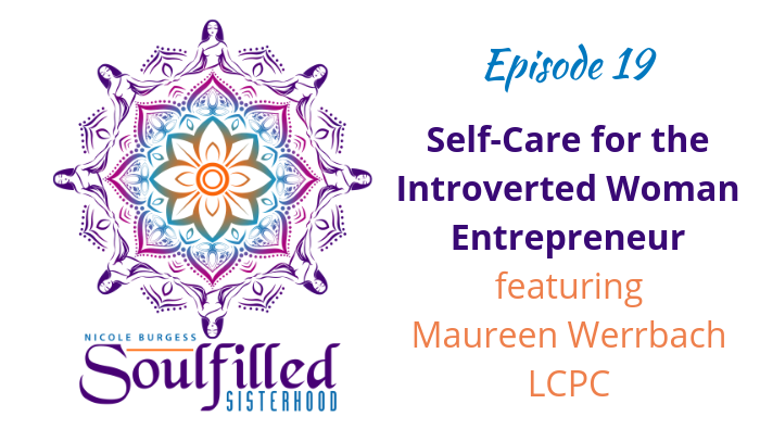Ep 19 Selfcare for the introverted Woman Entrepreneur with Maureen Werrbach LCPC