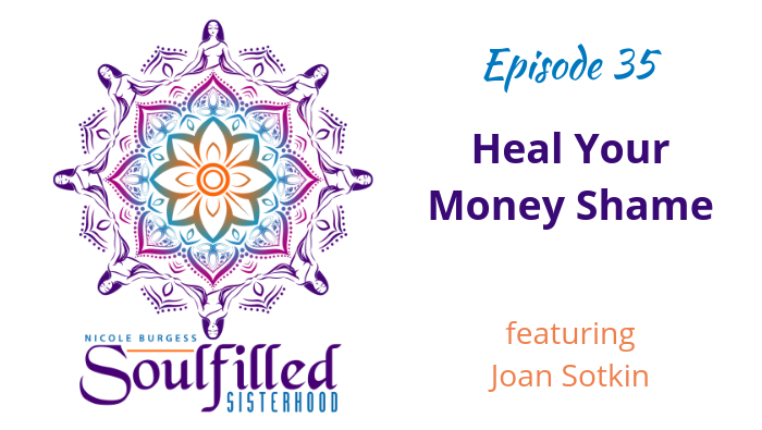 Ep 35 Heal your money shame with Joan Sotkin