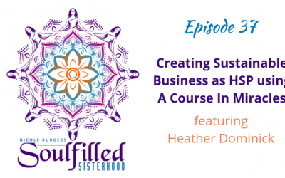 Ep 37: Creating a Sustainable Business as Highly Sensitive Person and A Course In Miracles