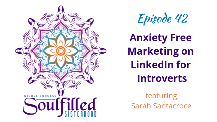 Ep 42 Anxiety free marketing on LinkedIn for Introverts w Sarah Santacroce