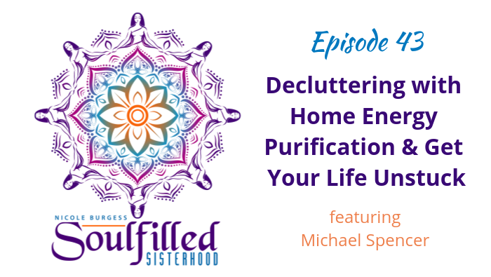 Ep 43: Decluttering with Home Energy Purification and get Unstuck in Life
