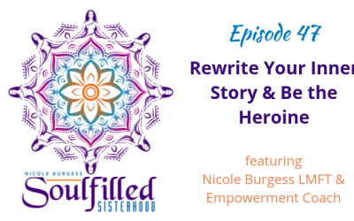 Ep 47: Rewrite Your Inner Story and Be the Heroine