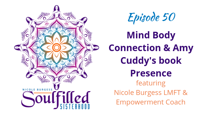 Episode 50 Mind Body Connection and Amy Cuddy's Presence with host Nicole Burgess Empowerment and Leadership Coach