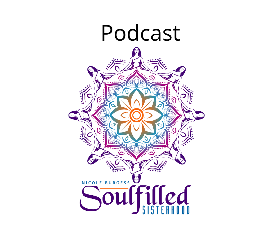 Soulfilled Sisterhood Podcast with host Nicole Burgess LMFT & Life Coach