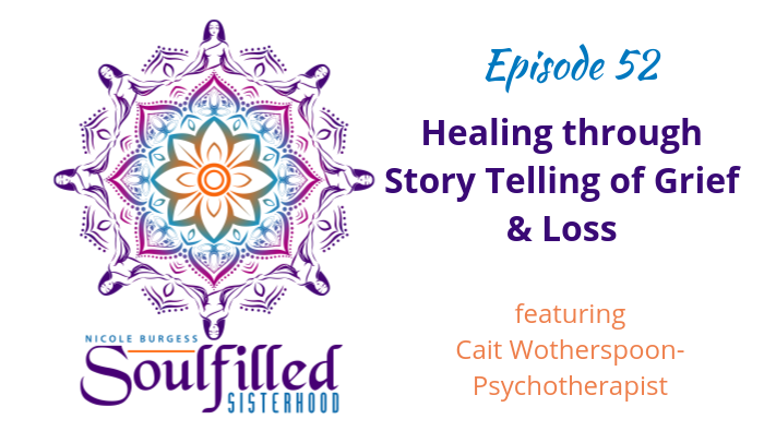 Ep 52: Healing through Storytelling of Grief and Loss
