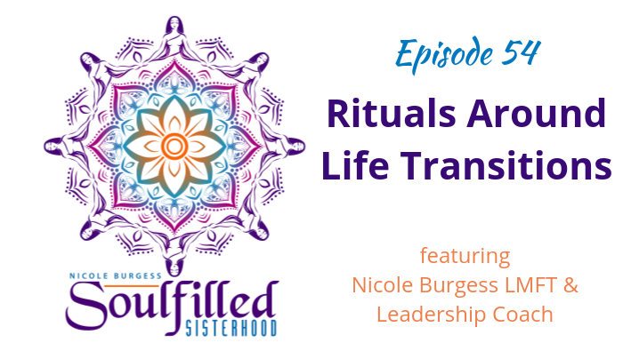 Nicole Burgess Leadership Coach discusses rituals for life transitions as a women
