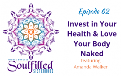 Ep 62: Invest in Your Health & Loving Your Body Naked