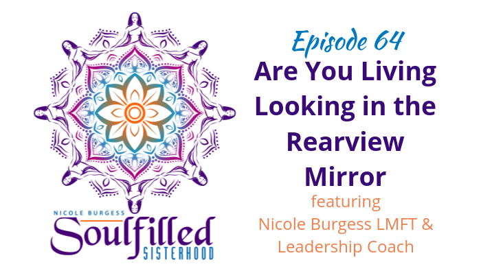 Ep 64: Are You Living Life Looking in the Rearview Mirror?