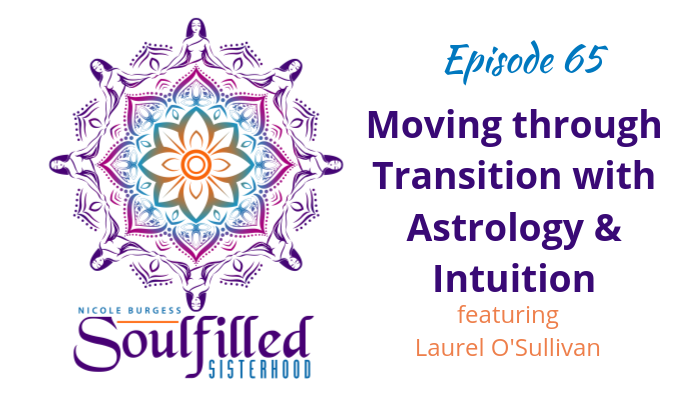 Ep 65 Moving through Transitions with Astrology and Intuition with Laurel O'Sullivan