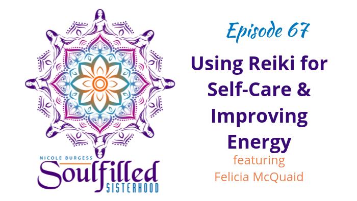 Ep 67 Using Reiki as Self-Care and Improving Energy w Felicia McQuaid