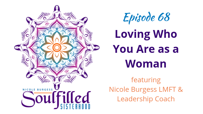 Ep 68 Loving Who You Are as a Woman w Nicole Burgess