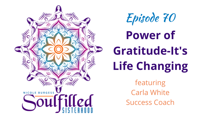 Ep 70 Power of Gratitude-It's Life Changing with Carla White