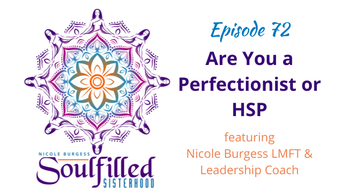 Ep 72 Are you a perfectionist or HSP with Nicole Burgess LMFT and Leadership Coach