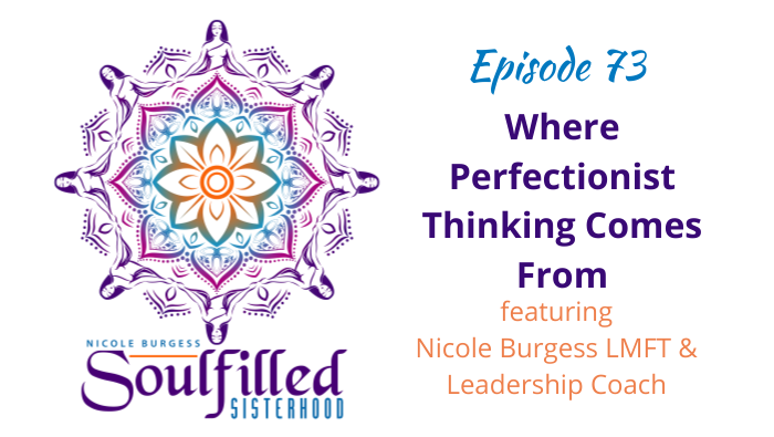 Ep 73 Where Perfectionist Thinking Comes From With NIcole Burgess Leadership Coach