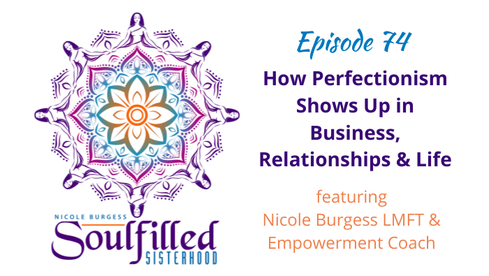 Ep 74: How Perfectionism Shows Up in Business, Relationships & Life