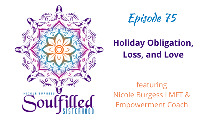 Ep 75 Holiday Obligation, Loss, and Love w Nicole Burgess Empowerment Coach