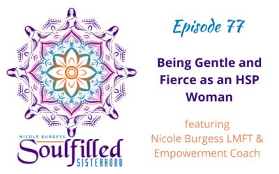 Ep 77: Being Gentle & Fierce as an HSP Woman