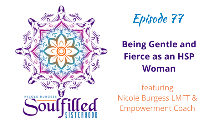 Ep 77 Gentle and Fierce HSP woman w Nicole Burgess