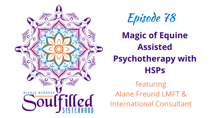 Ep 78 Magic of Equine Assisted Psychotherapy with HSPs-Alane Freund LMFT