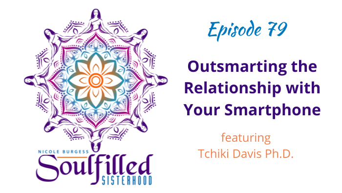 Ep 79 Outsmarting The Relationship with Your Smartphone with Dr. Tchiki Davis