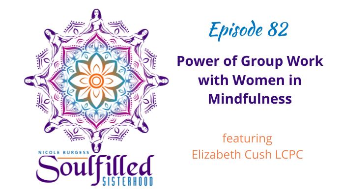 Ep 82 Power of Group Work with Women in Mindfulness w Elizabeth Cush