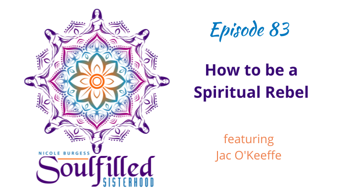 Ep 83 How to be a Spiritual Rebel with Jac O'Keeffe