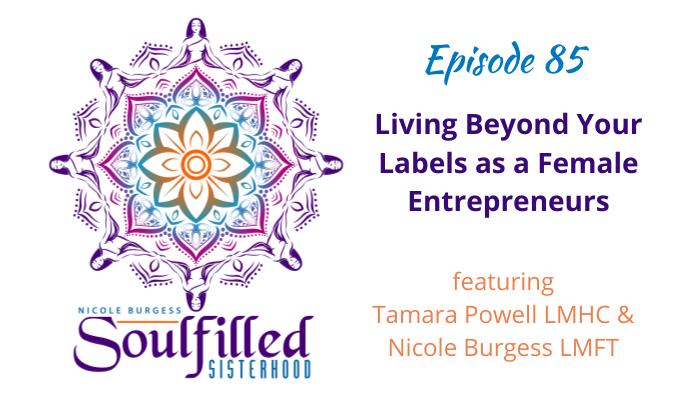 Ep 85 Living Beyond Your Labels as Female Entrepreneur with Tamara Powell and Nicole Burgess