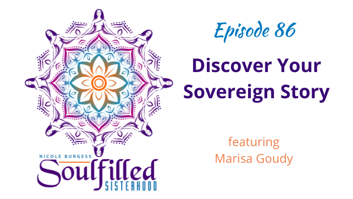 Ep 86 Discover Your Sovereign Story with Marisa Goudy