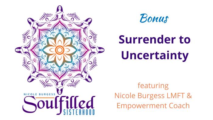 Bonus Surrender to Uncertainty with Nicole Burgess LMFT & Empowerment Coach