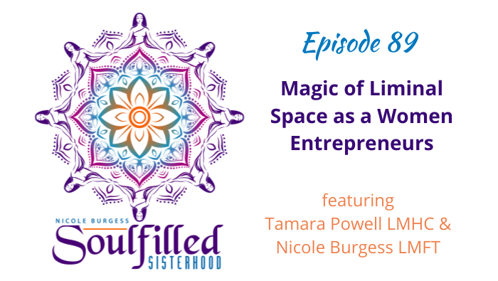 Ep 89 Magic of Liminal Space as Women Entrepreneurs with Tamara Powell and Nicole Burgess