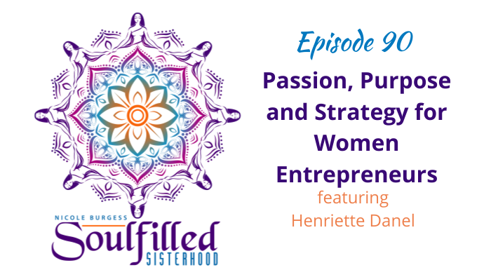 Ep 90 Passion Purpose and Strategy with Henriette Danel, Strategic Business Coach