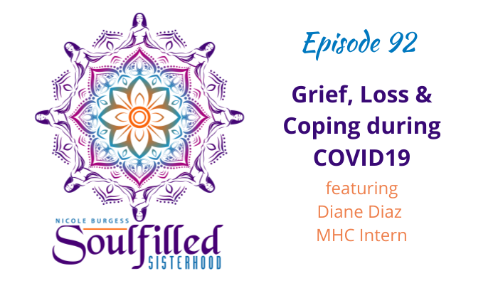 Ep 92 Grief Loss and Coping during COVID19 with Diane Diaz MHC Intern