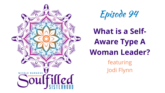 Ep 94 What is a Self Aware Type A Female Leader w Jodi Flynn