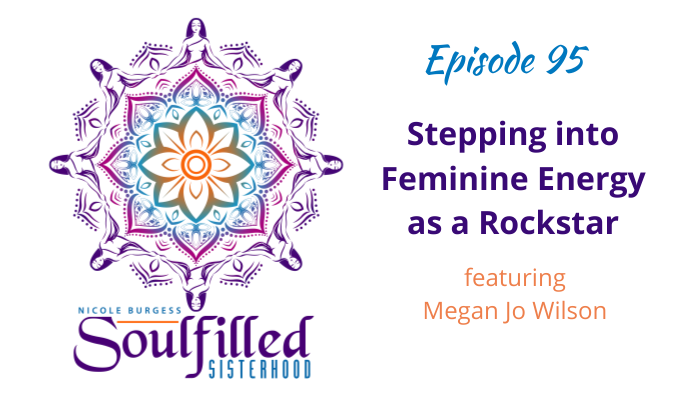 Ep 95 Stepping into Feminine Energy as a Rockstar with Megan Jo Wilson
