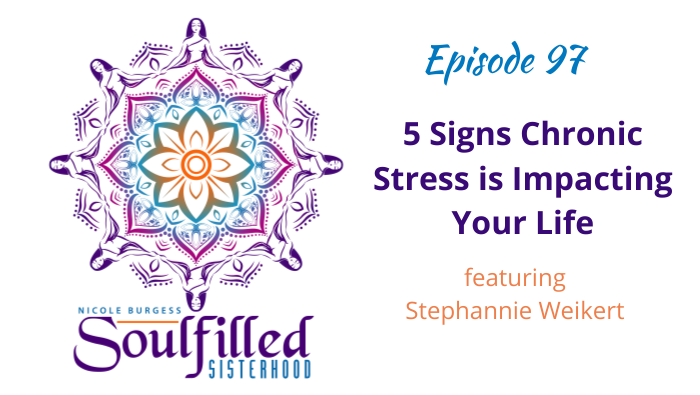 Ep 97 Five signs chronic stress is impacting your life with Stephannie Weikert
