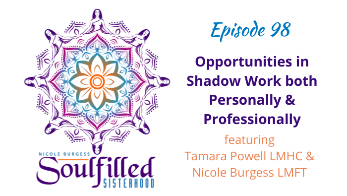 Ep 98 Opportunities in Shadow Work with Tamara Powell and Nicole Burgess