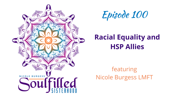 Episode 100 Racial Equality and HSP Allies with Nicole Burgess