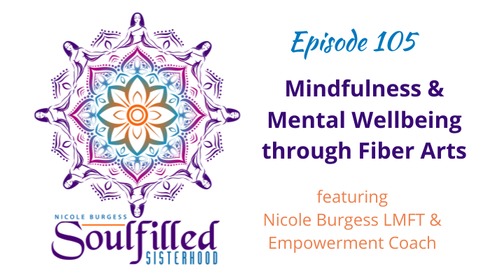 Ep 105 Mindfulness and Mental Wellbeing through Fiber Arts w Nicole Burgess