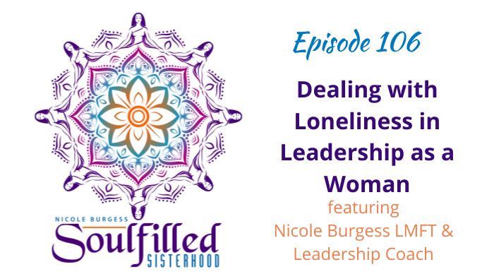 Ep 106 Dealing with Loneliness in Leadership as a Woman