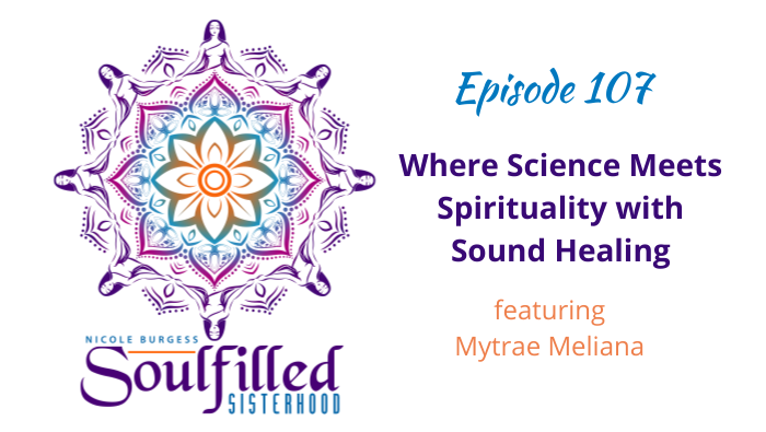 Ep 107 Where science meets spirituality with sound healing with Mytrae Meliana