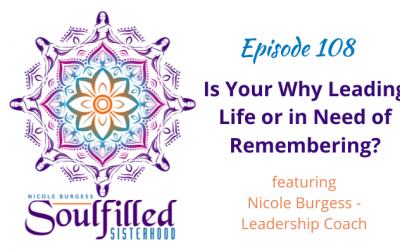 Ep 108: Is Your WHY Leading Life or in Need of Remembering?