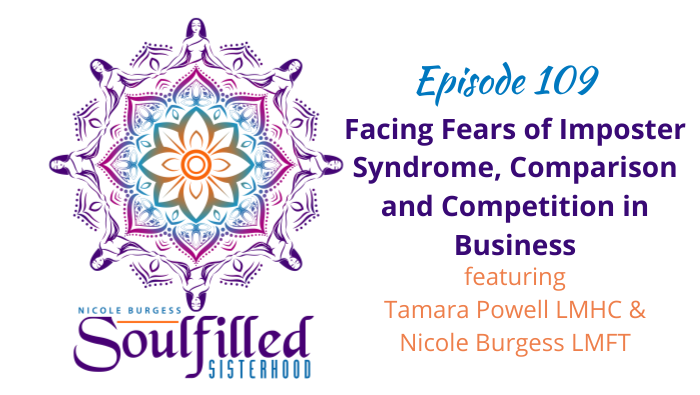 Ep 109 Facing Fears of Imposter Syndrome, Comparison, and Competition in Business with Tamara Powell and Nicole Burgess
