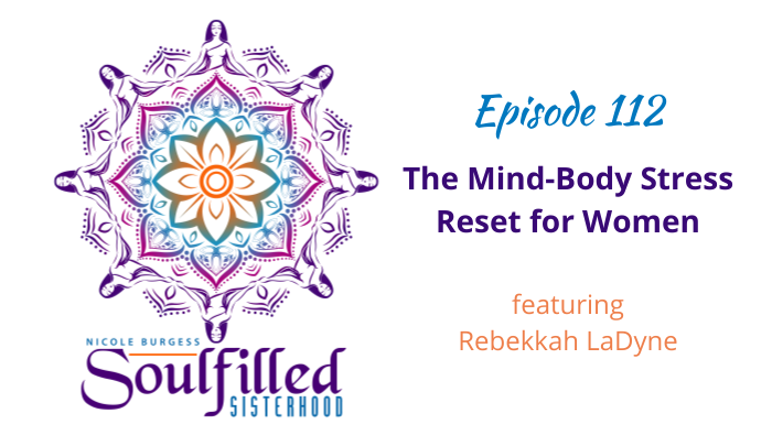 Episode 112 The Mind-Body Stress Reset with Rebekkah LaDyne