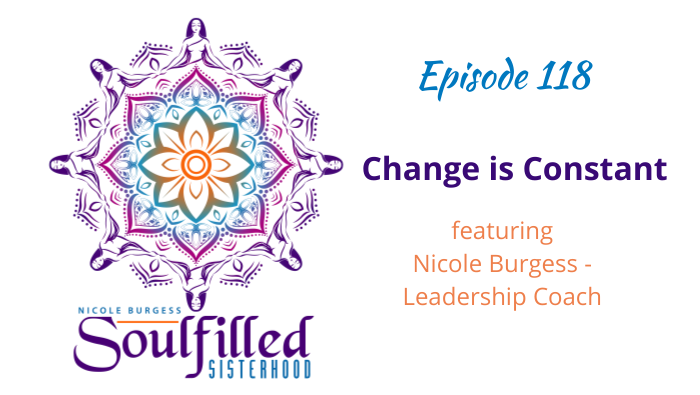 Ep 118 Change is Constant with Nicole Burgess Leadership Coach to HSP Women