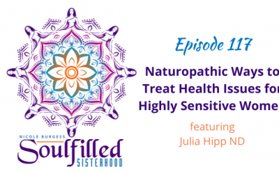 Ep 117: Naturopathic Ways to Treat Health Issues for Highly Sensitive Women