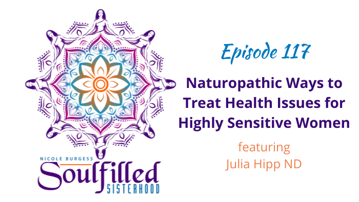 117 Naturopathic Ways to Treat Health Issues for HSPs with Julia Hipp ND